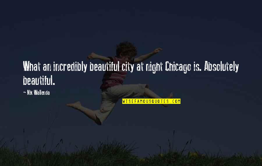 Night In City Quotes By Nik Wallenda: What an incredibly beautiful city at night Chicago