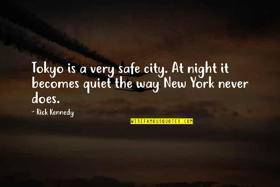 Night In City Quotes By Rick Kennedy: Tokyo is a very safe city. At night