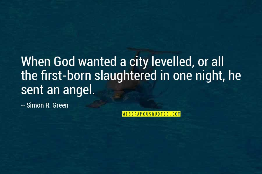 Night In City Quotes By Simon R. Green: When God wanted a city levelled, or all