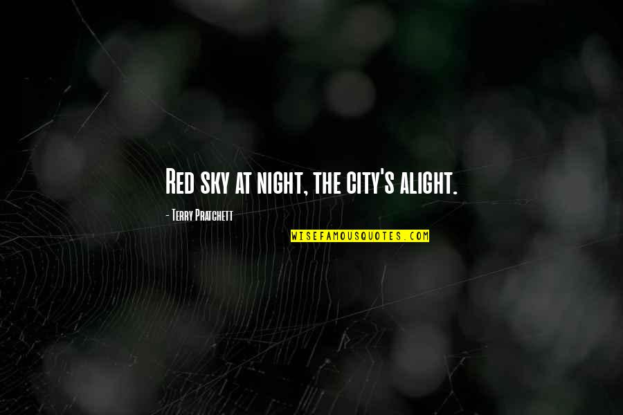 Night In City Quotes By Terry Pratchett: Red sky at night, the city's alight.
