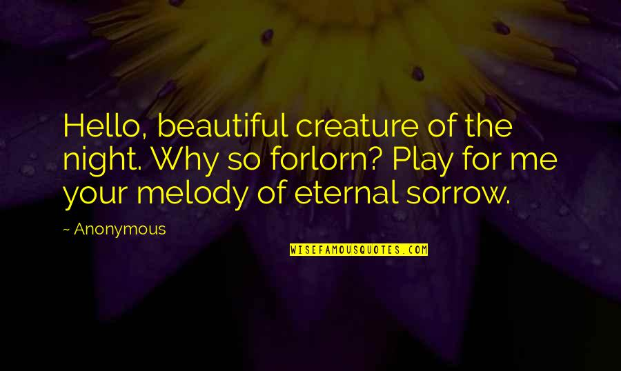 Night Melody Quotes By Anonymous: Hello, beautiful creature of the night. Why so