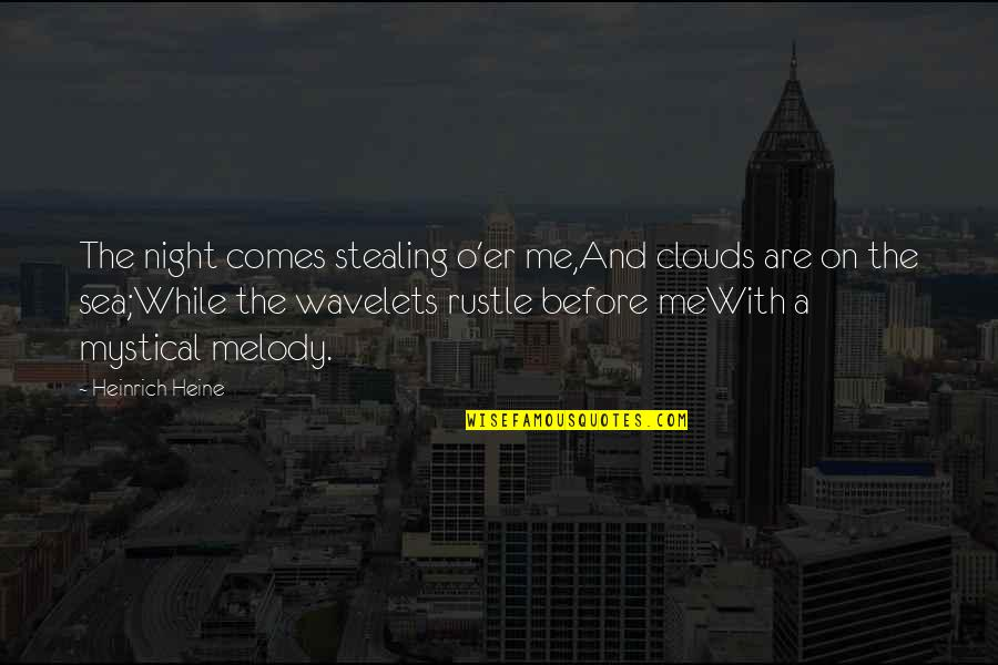 Night Melody Quotes By Heinrich Heine: The night comes stealing o'er me,And clouds are