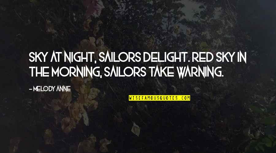 Night Melody Quotes By Melody Anne: Sky at night, sailors delight. Red sky in