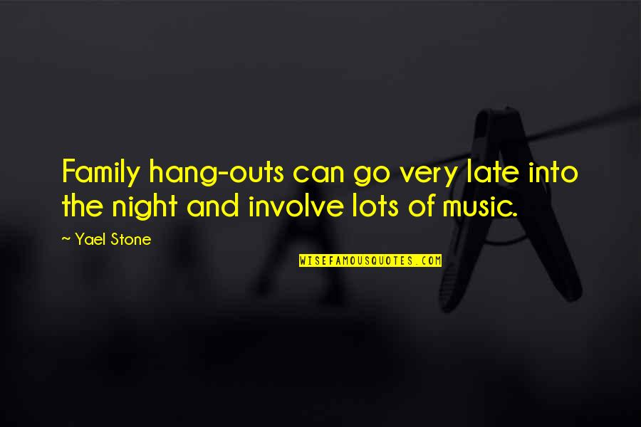 Night Outs Quotes By Yael Stone: Family hang-outs can go very late into the