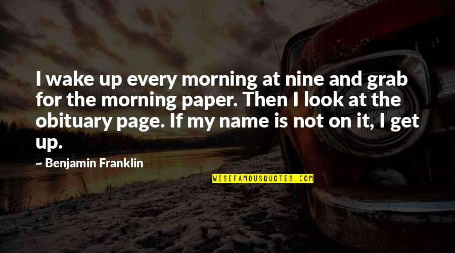 Night Shifts Quotes By Benjamin Franklin: I wake up every morning at nine and