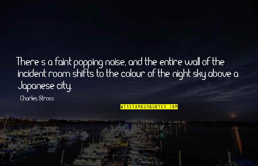 Night Shifts Quotes By Charles Stross: There's a faint popping noise, and the entire