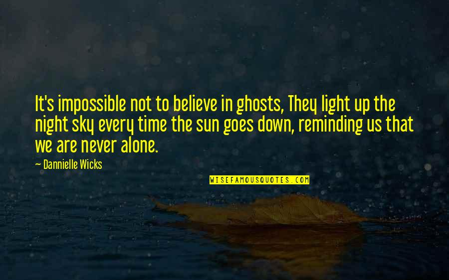 Night Time Love Quotes By Dannielle Wicks: It's impossible not to believe in ghosts, They