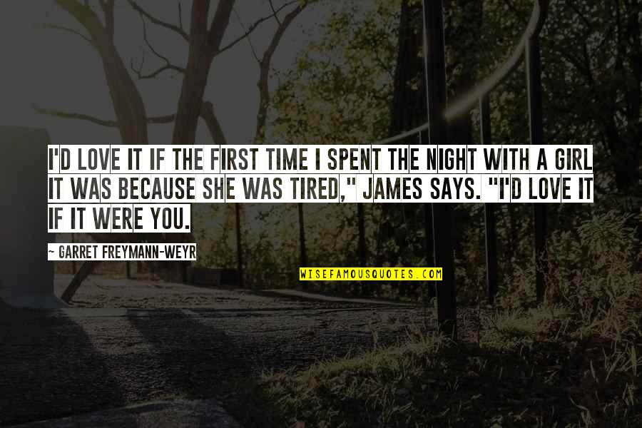Night Time Love Quotes By Garret Freymann-Weyr: I'd love it if the first time I