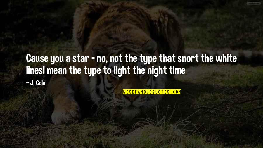 Night Time Love Quotes By J. Cole: Cause you a star - no, not the