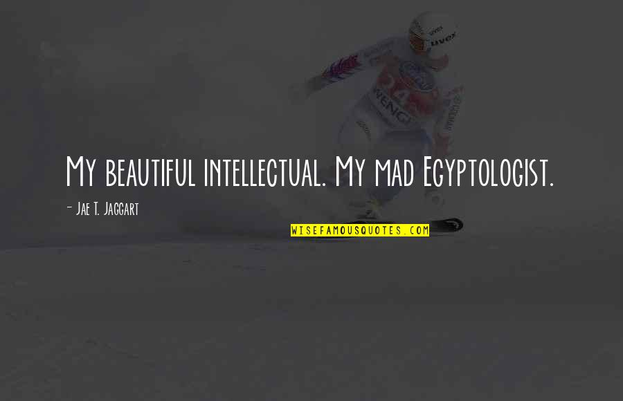 Night Time Love Quotes By Jae T. Jaggart: My beautiful intellectual. My mad Egyptologist.