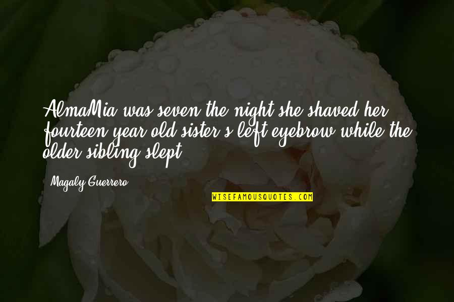 Night Time Love Quotes By Magaly Guerrero: AlmaMia was seven the night she shaved her