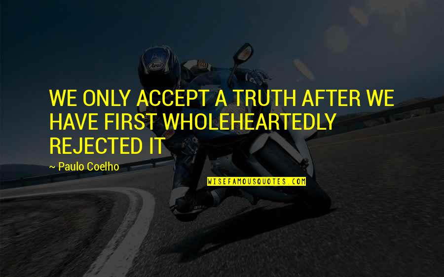 Night Time Love Quotes By Paulo Coelho: WE ONLY ACCEPT A TRUTH AFTER WE HAVE
