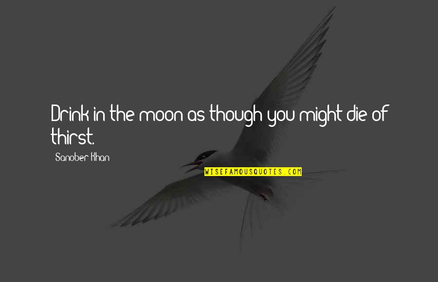 Night Time Love Quotes By Sanober Khan: Drink in the moon as though you might