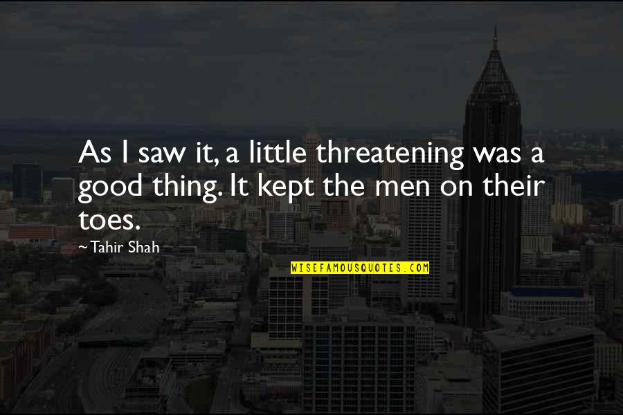 Night Time Love Quotes By Tahir Shah: As I saw it, a little threatening was