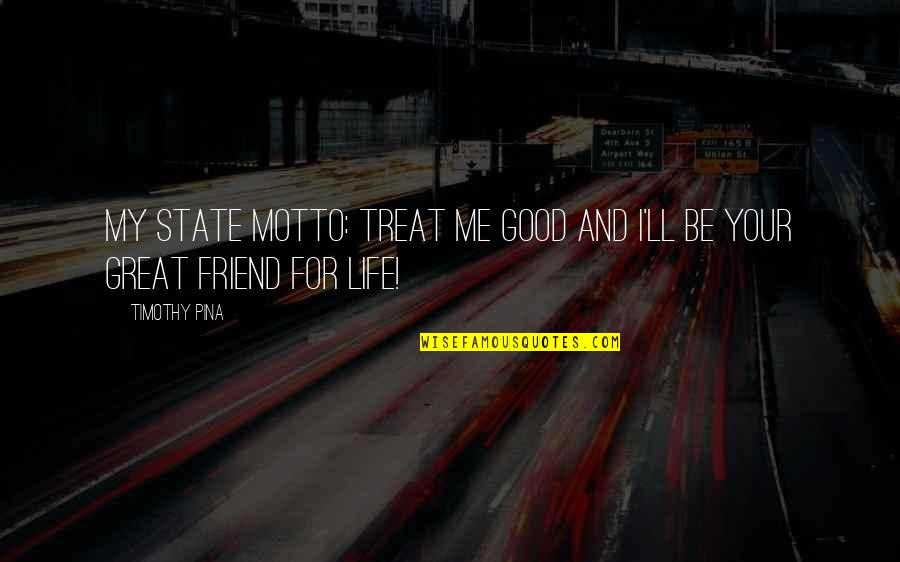 Night Time Love Quotes By Timothy Pina: My State Motto: Treat Me Good And I'll