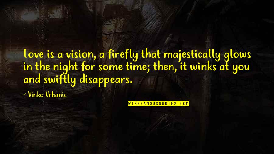 Night Time Love Quotes By Vinko Vrbanic: Love is a vision, a firefly that majestically