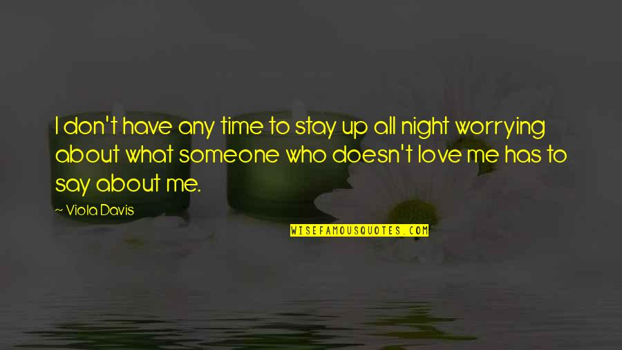 Night Time Love Quotes By Viola Davis: I don't have any time to stay up