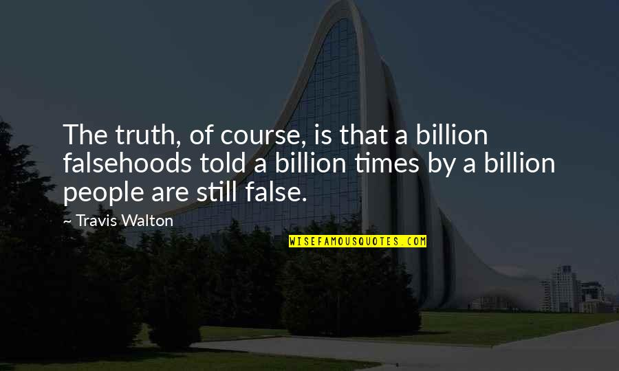Night Watchman's Journal Quotes By Travis Walton: The truth, of course, is that a billion