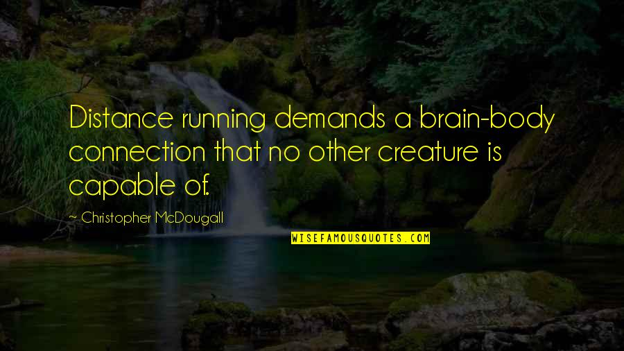 Nightand Quotes By Christopher McDougall: Distance running demands a brain-body connection that no