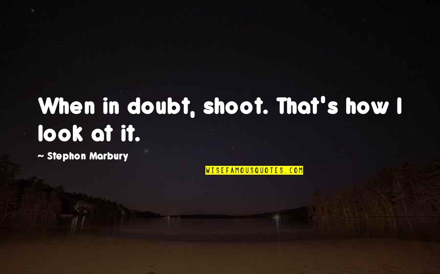 Nightand Quotes By Stephon Marbury: When in doubt, shoot. That's how I look
