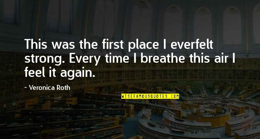 Nightand Quotes By Veronica Roth: This was the first place I everfelt strong.