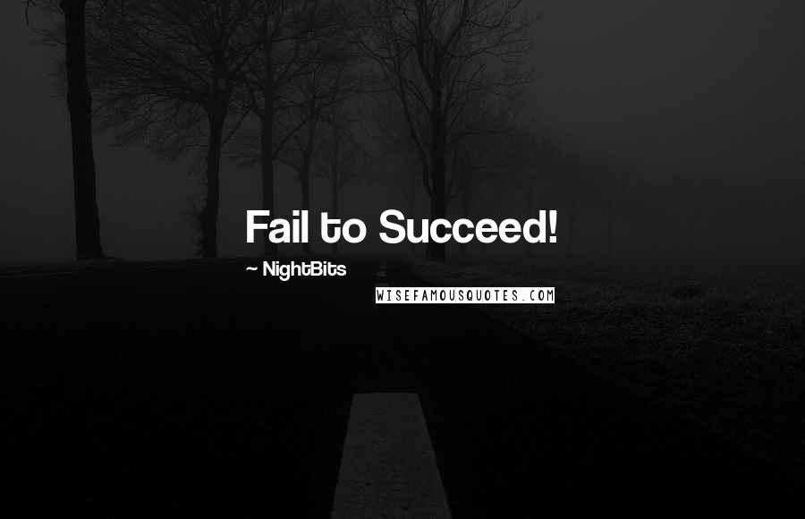 NightBits quotes: Fail to Succeed!