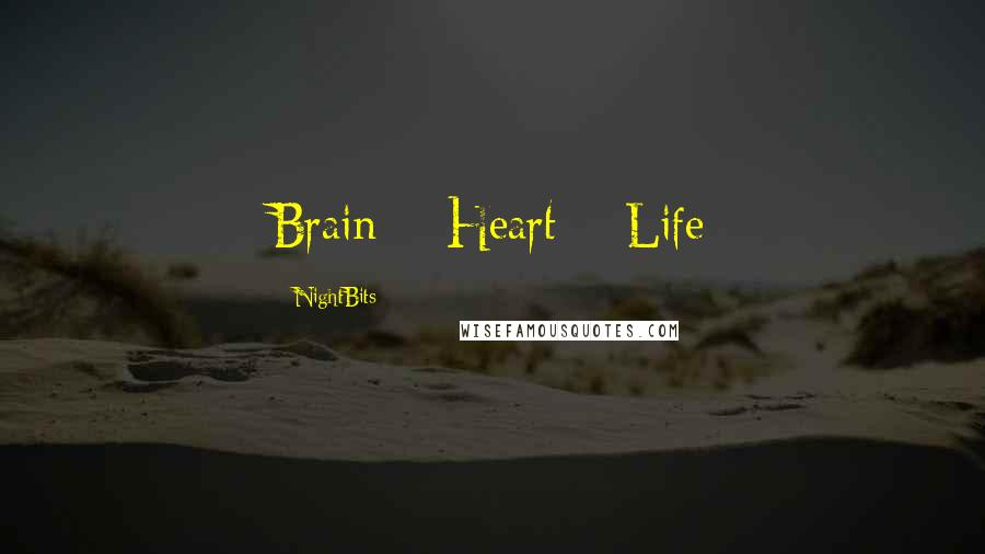 NightBits quotes: Brain = Heart = Life