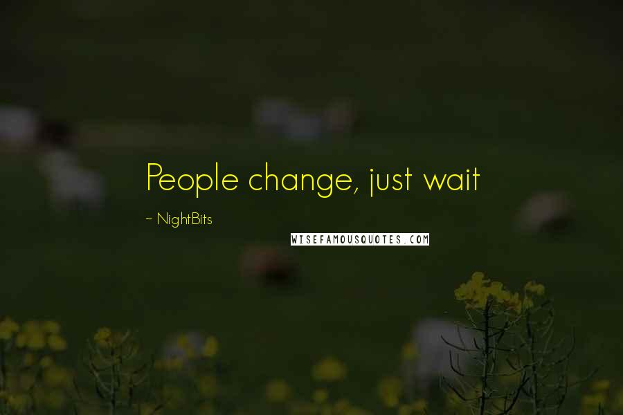 NightBits quotes: People change, just wait