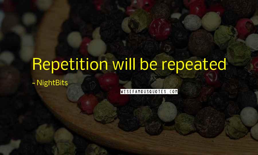 NightBits quotes: Repetition will be repeated