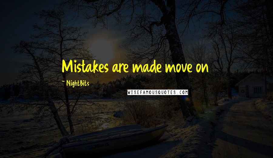 NightBits quotes: Mistakes are made move on