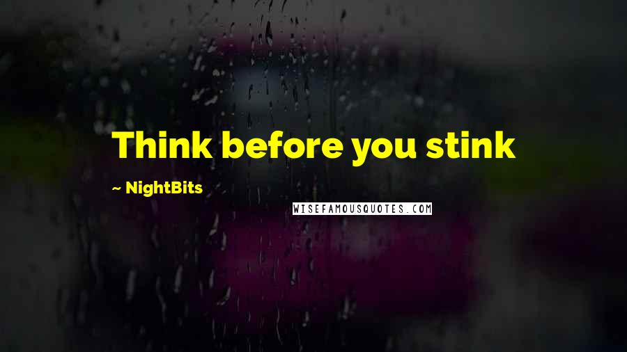 NightBits quotes: Think before you stink