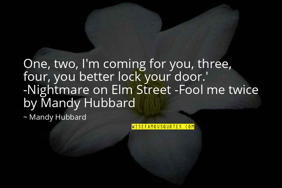 Nightmare On Elm Street 2 Quotes By Mandy Hubbard: One, two, I'm coming for you, three, four,