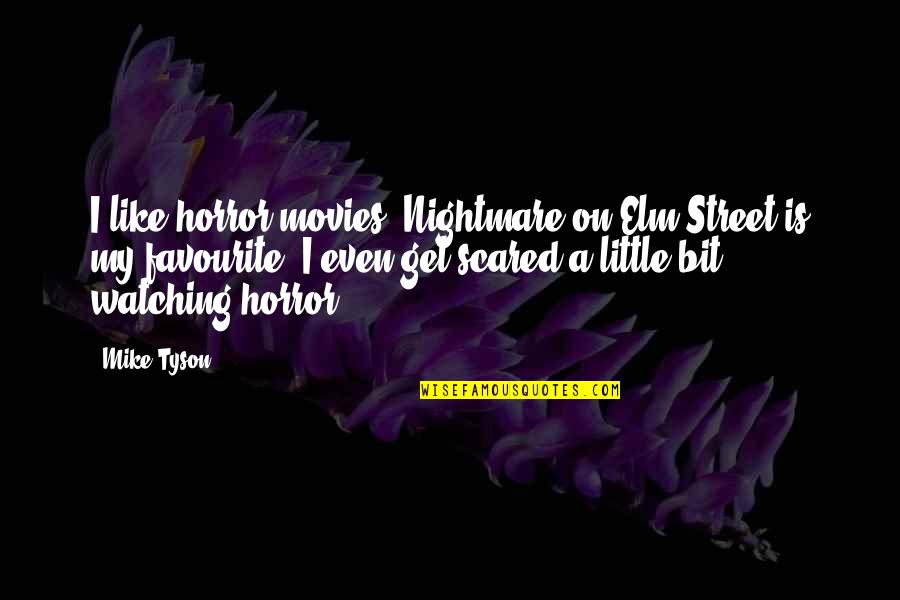 Nightmare On Elm Street 2 Quotes By Mike Tyson: I like horror movies. Nightmare on Elm Street