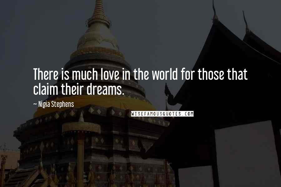 Nigia Stephens quotes: There is much love in the world for those that claim their dreams.