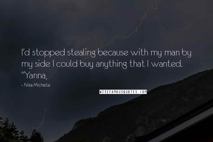 """Nika Michelle quotes: I'd stopped stealing because with my man by my side I could buy anything that I wanted. """"Yanna,"""