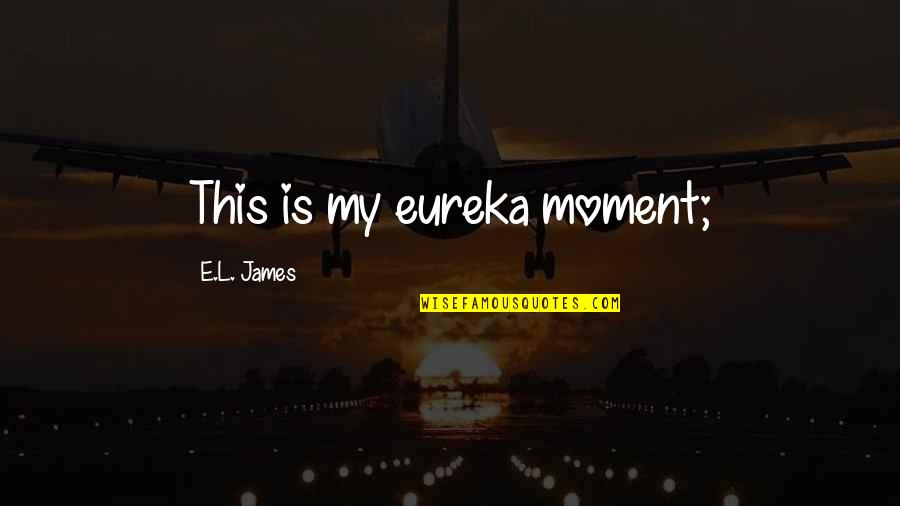 Nike Tee Quotes By E.L. James: This is my eureka moment;