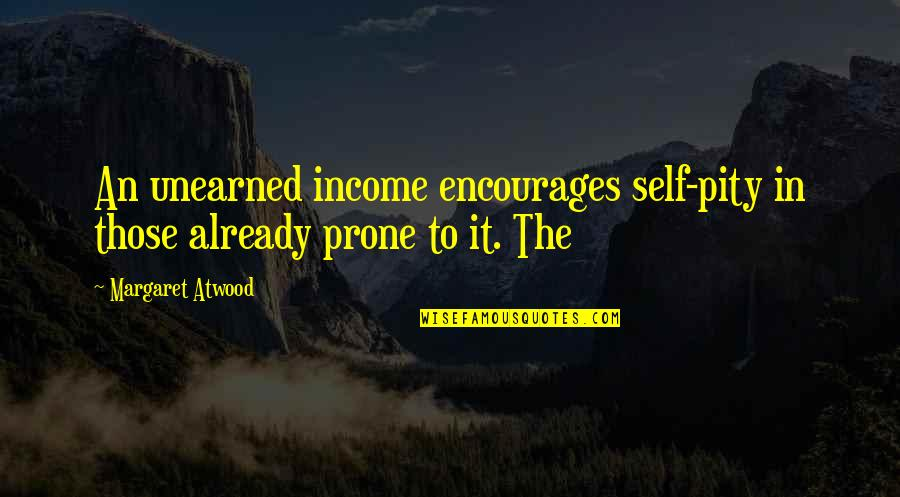 Nike Tee Quotes By Margaret Atwood: An unearned income encourages self-pity in those already