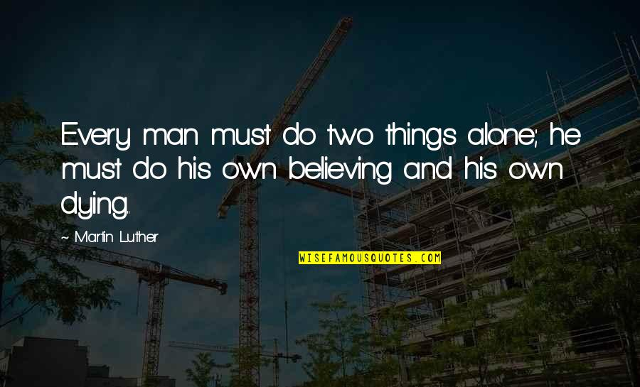 Nike Tee Quotes By Martin Luther: Every man must do two things alone; he