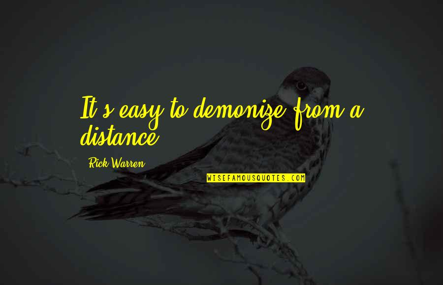 Nike Tee Quotes By Rick Warren: It's easy to demonize from a distance.
