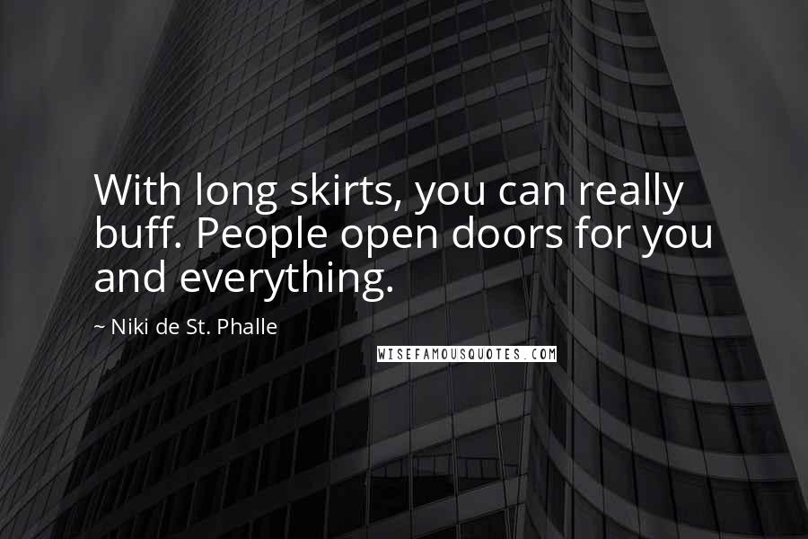 Niki De St. Phalle quotes: With long skirts, you can really buff. People open doors for you and everything.