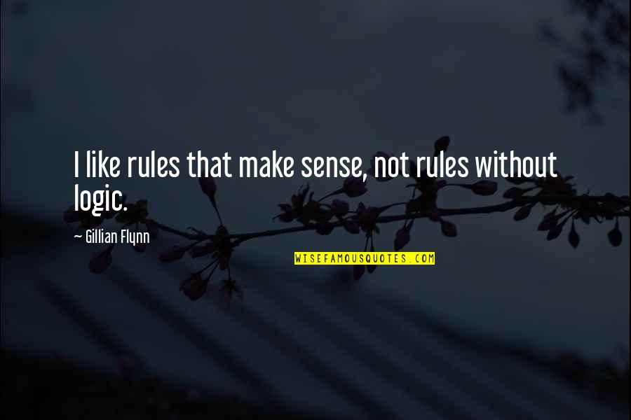 Niki Sanders Quotes By Gillian Flynn: I like rules that make sense, not rules