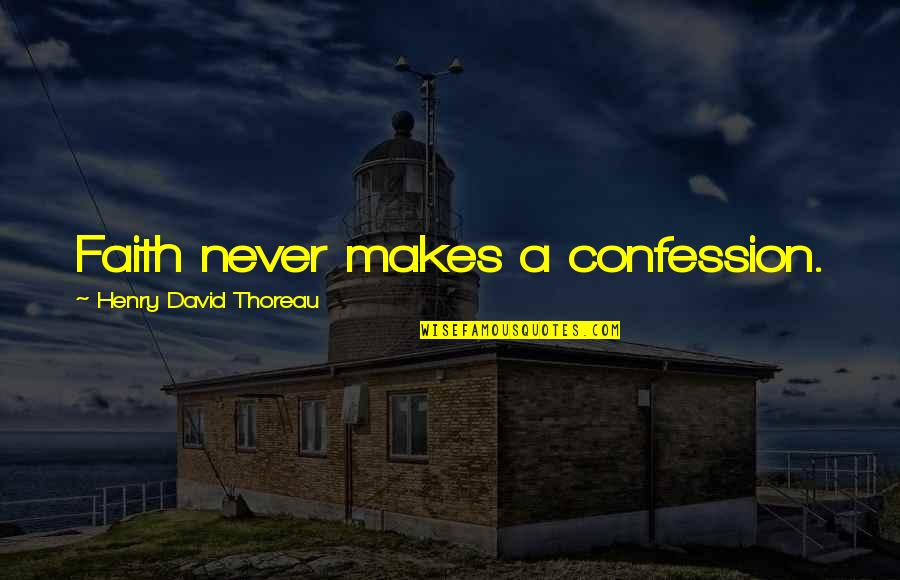 Niki Sanders Quotes By Henry David Thoreau: Faith never makes a confession.