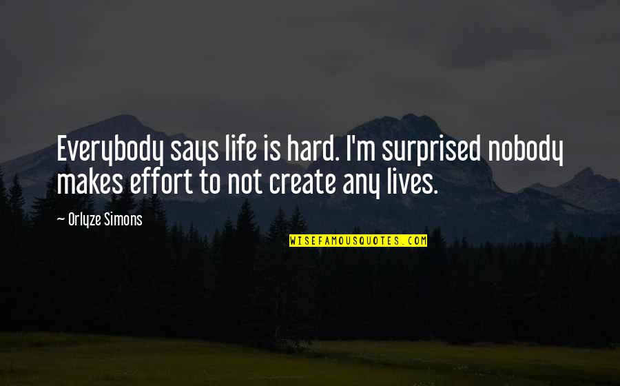 Niki Sanders Quotes By Orlyze Simons: Everybody says life is hard. I'm surprised nobody