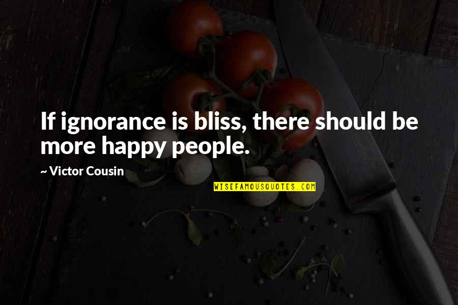 Niki Sanders Quotes By Victor Cousin: If ignorance is bliss, there should be more