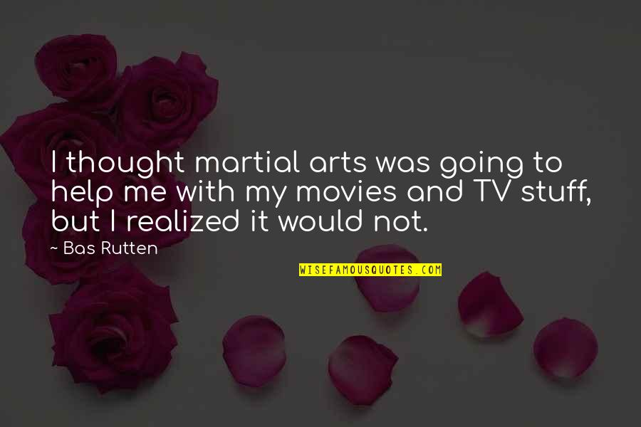Nikita 1990 Quotes By Bas Rutten: I thought martial arts was going to help