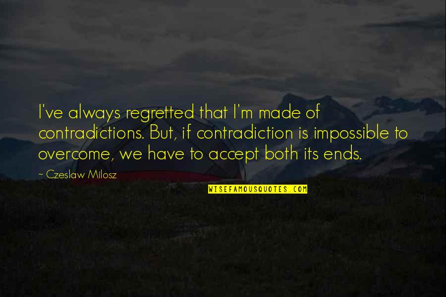 Nikita 1990 Quotes By Czeslaw Milosz: I've always regretted that I'm made of contradictions.