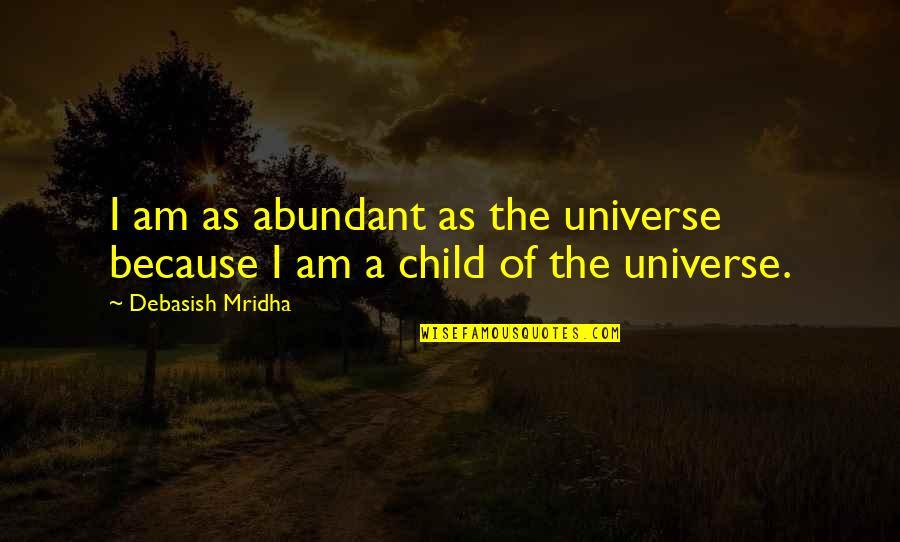 Nikita 1990 Quotes By Debasish Mridha: I am as abundant as the universe because