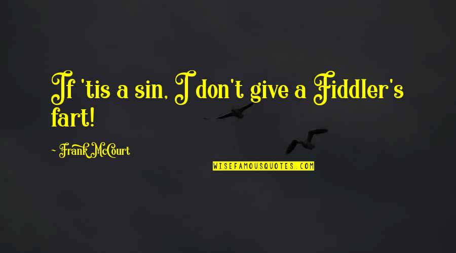 Nikita 1990 Quotes By Frank McCourt: If 'tis a sin, I don't give a
