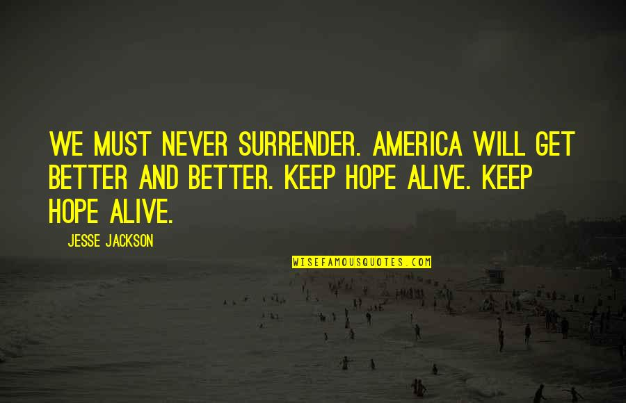 Nikita 1990 Quotes By Jesse Jackson: We must never surrender. America will get better
