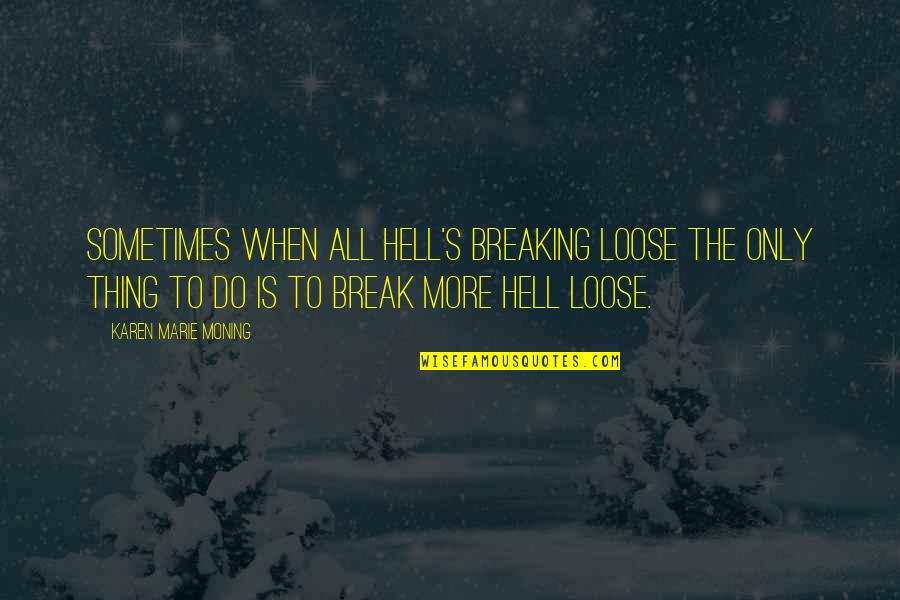 Nikita 1990 Quotes By Karen Marie Moning: Sometimes when all hell's breaking loose the only